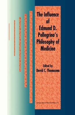 The Influence of Edmund D. Pellegrino's Philosophy of Medicine (Paperback)