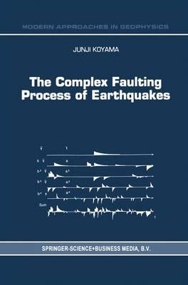 The Complex Faulting Process of Earthquakes - Modern Approaches in Geophysics 16 (Paperback)