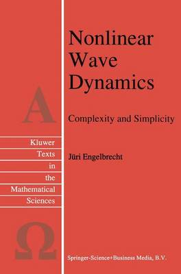 Nonlinear Wave Dynamics: Complexity and Simplicity - Texts in the Mathematical Sciences 17 (Paperback)