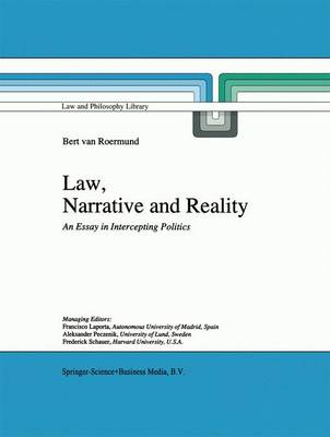 Law, Narrative and Reality: An Essay in Intercepting Politics - Law and Philosophy Library 30 (Paperback)