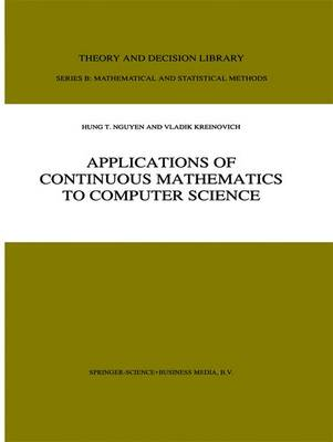 Applications of Continuous Mathematics to Computer Science - Theory and Decision Library B 38 (Paperback)
