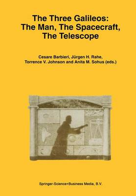The Three Galileos: The Man, The Spacecraft, The Telescope - Astrophysics and Space Science Library 220 (Paperback)