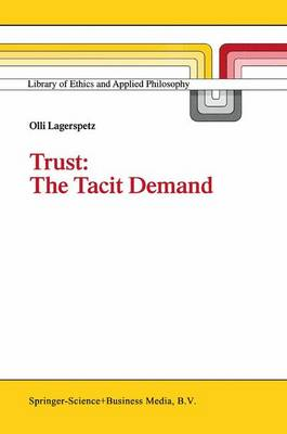 Trust: The Tacit Demand - Library of Ethics and Applied Philosophy 1 (Paperback)