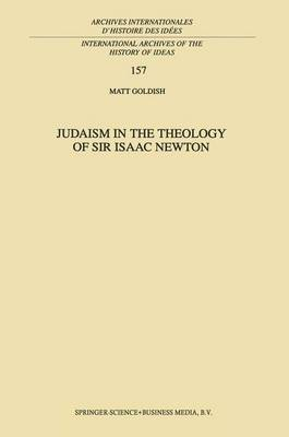 Judaism in the Theology of Sir Isaac Newton - International Archives of the History of Ideas / Archives Internationales d'Histoire des Idees 157 (Paperback)