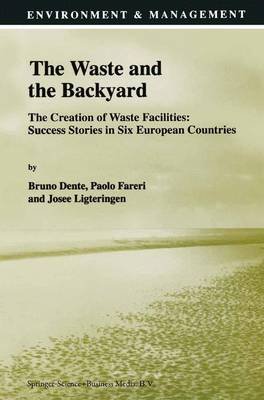 The Waste and the Backyard: The Creation of Waste Facilities: Success Stories in Six European Countries - Environment & Management 8 (Paperback)