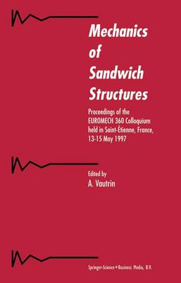 Mechanics of Sandwich Structures: Proceedings of the EUROMECH 360 Colloquium held in Saint-Etienne, France, 13-15 May 1997 (Paperback)
