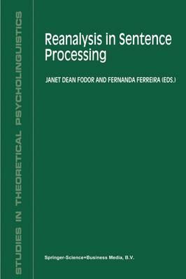 Reanalysis in Sentence Processing - Studies in Theoretical Psycholinguistics 21 (Paperback)