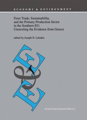 Freer Trade, Sustainability, and the Primary Production Sector in the Southern EU: Unraveling the Evidence from Greece - Economy & Environment 16 (Paperback)