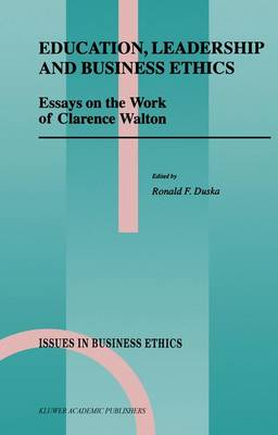 Education, Leadership and Business Ethics: Essays on the Work of Clarence Walton - Issues in Business Ethics 11 (Paperback)