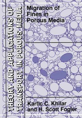 Migrations of Fines in Porous Media - Theory and Applications of Transport in Porous Media 12 (Paperback)