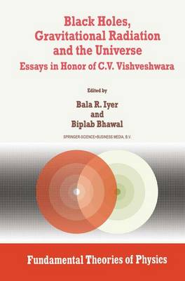 Black Holes, Gravitational Radiation and the Universe: Essays in Honor of C.V. Vishveshwara - Fundamental Theories of Physics 100 (Paperback)