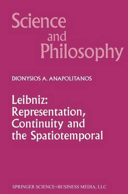 Leibniz: Representation, Continuity and the Spatiotemporal - Science and Philosophy 7 (Paperback)