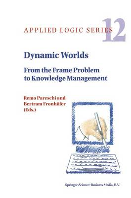 Dynamic Worlds: From the Frame Problem to Knowledge Management - Applied Logic Series 12 (Paperback)