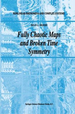 Fully Chaotic Maps and Broken Time Symmetry - Nonlinear Phenomena and Complex Systems 4 (Paperback)