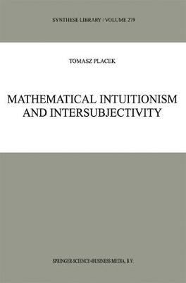 Mathematical Intuitionism and Intersubjectivity: A Critical Exposition of Arguments for Intuitionism - Synthese Library 279 (Paperback)