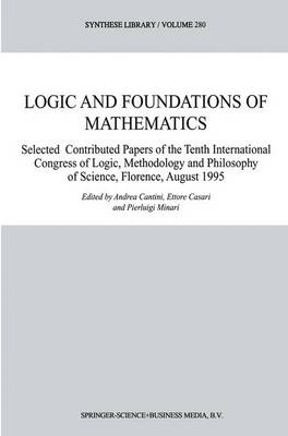 Logic and Foundations of Mathematics: Selected Contributed Papers of the Tenth International Congress of Logic, Methodology and Philosophy of Science, Florence, August 1995 - Synthese Library 280 (Paperback)