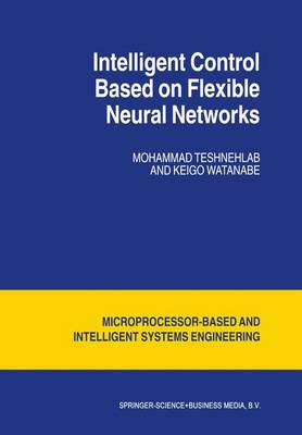 Intelligent Control Based on Flexible Neural Networks - Intelligent Systems, Control and Automation: Science and Engineering 19 (Paperback)