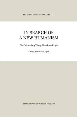In Search of a New Humanism: The Philosophy of Georg Henrik von Wright - Synthese Library 282 (Paperback)