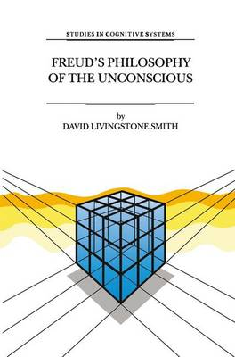 Freud's Philosophy of the Unconscious - Studies in Cognitive Systems 23 (Paperback)