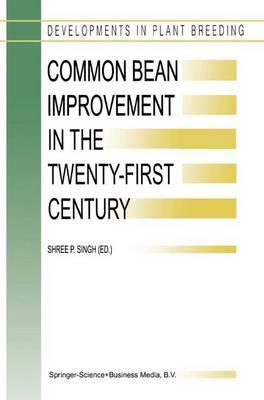 Common Bean Improvement in the Twenty-First Century - Developments in Plant Breeding 7 (Paperback)