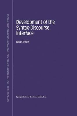 Development of the Syntax-Discourse Interface - Studies in Theoretical Psycholinguistics 23 (Paperback)
