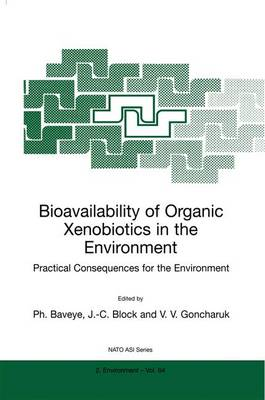 Bioavailability of Organic Xenobiotics in the Environment: Practical Consequences for the Environment - Nato Science Partnership Subseries: 2 64 (Paperback)