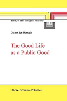 The Good Life as a Public Good - Library of Ethics and Applied Philosophy 6 (Paperback)
