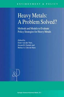 Heavy Metals: A Problem Solved?: Methods and Models to Evaluate Policy Strategies for Heavy Metals - Environment & Policy 22 (Paperback)