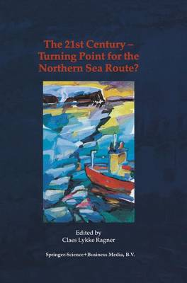 The 21st Century - Turning Point for the Northern Sea Route?: Proceedings of the Northern Sea Route User Conference, Oslo, 18-20 November 1999 (Paperback)