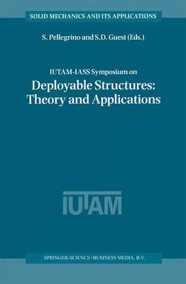 IUTAM-IASS Symposium on Deployable Structures: Theory and Applications: Proceedings of the IUTAM Symposium held in Cambridge, U.K., 6-9 September 1998 - Solid Mechanics and Its Applications 80 (Paperback)