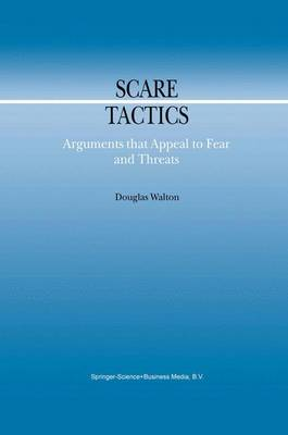 Scare Tactics: Arguments that Appeal to Fear and Threats - Argumentation Library 3 (Paperback)
