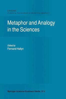 Metaphor and Analogy in the Sciences - Origins: Studies in the Sources of Scientific Creativity 1 (Paperback)