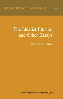 The Idealist Illusion and Other Essays: Translation and Introduction by Fiachra Long, Annotations by Fiachra Long and Claude Troisfontaines - Studies in Philosophy and Religion 22 (Paperback)