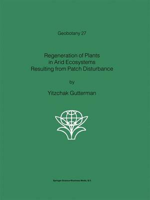 Regeneration of Plants in Arid Ecosystems Resulting from Patch Disturbance - Geobotany 27 (Paperback)