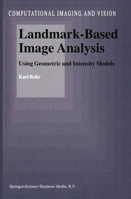 Landmark-Based Image Analysis: Using Geometric and Intensity Models - Computational Imaging and Vision 21 (Paperback)