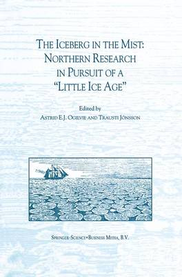 "The Iceberg in the Mist: Northern Research in Pursuit of a ""Little Ice Age"" (Paperback)"