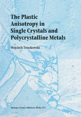The Plastic Anisotropy in Single Crystals and Polycrystalline Metals (Paperback)