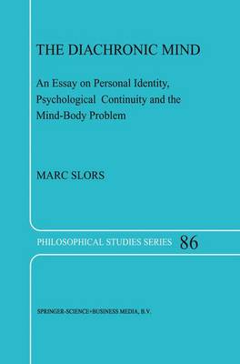 The Diachronic Mind: An Essay on Personal Identity, Psychological Continuity and the Mind-Body Problem - Philosophical Studies Series 86 (Paperback)