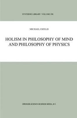 Holism in Philosophy of Mind and Philosophy of Physics - Synthese Library 298 (Paperback)