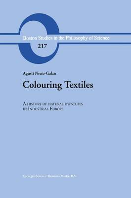 Colouring Textiles: A History of Natural Dyestuffs in Industrial Europe - Boston Studies in the Philosophy and History of Science 217 (Paperback)
