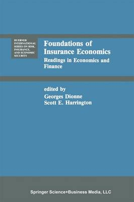 Foundations of Insurance Economics: Readings in Economics and Finance - Huebner International Series on Risk, Insurance and Economic Security 14 (Paperback)