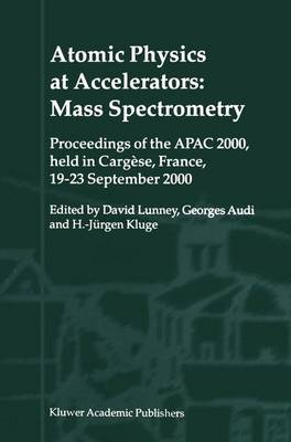 Atomic Physics at Accelerators: Mass Spectrometry: Proceedings of the APAC 2000, held in Cargese, France, 19-23 September 2000 (Paperback)