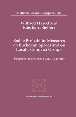 Stable Probability Measures on Euclidean Spaces and on Locally Compact Groups: Structural Properties and Limit Theorems - Mathematics and Its Applications 531 (Paperback)