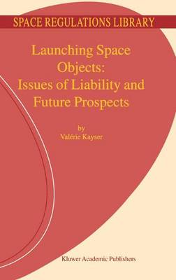 Launching Space Objects: Issues of Liability and Future Prospects - Space Regulations Library 1 (Paperback)