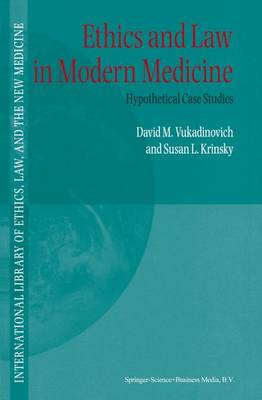 Ethics and Law in Modern Medicine: Hypothetical Case Studies - International Library of Ethics, Law, and the New Medicine 6 (Paperback)