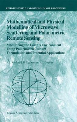 Mathematical and Physical Modelling of Microwave Scattering and Polarimetric Remote Sensing: Monitoring the Earth's Environment Using Polarimetric Radar: Formulation and Potential Applications - Remote Sensing and Digital Image Processing 3 (Paperback)