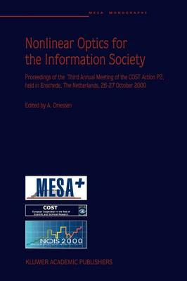 Nonlinear Optics for the Information Society: Proceeding of the Third Annual Meeting of the COST Action P2, held in Enschede, The Netherlands, 26-27 October 2000 (Paperback)