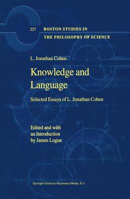 Knowledge and Language: Selected Essays of L. Jonathan Cohen - Boston Studies in the Philosophy and History of Science 227 (Paperback)
