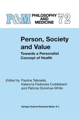 Person, Society and Value: Towards a Personalist Concept of Health - Philosophy and Medicine 72 (Paperback)