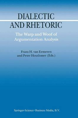 Dialectic and Rhetoric: The Warp and Woof of Argumentation Analysis - Argumentation Library 6 (Paperback)